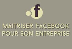 Maîtriser Facebook pour son entreprise