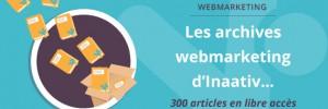 Les archives webmarketing d'Inaativ … 300 articles en libre accès