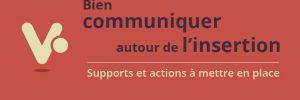 Bien communiquer autour de l'insertion : supports et actions à mettre en place