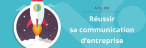 Atelier Reussir sa communication : le compte rendu